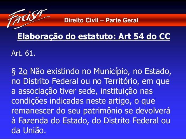 Direito Civil – Parte Geral  Elaboração do estatuto: Art 54 do CC  Art. 61.  § 2o Não existindo no Município, no Estado,  ...