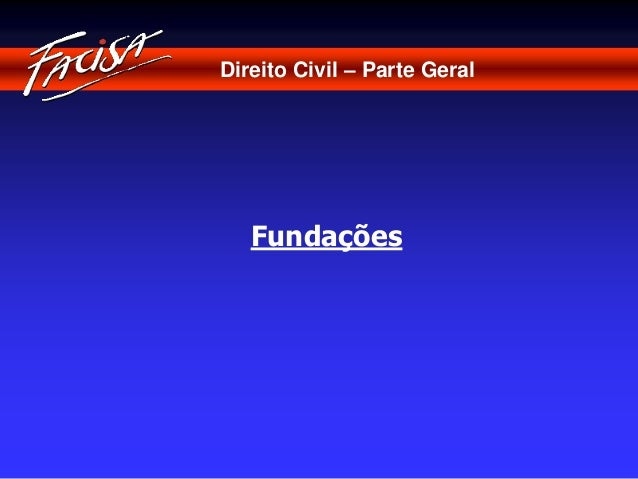 Direito Civil – Parte Geral  Fundações