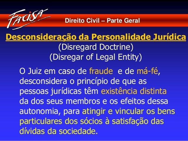 Direito Civil – Parte Geral  Desconsideração da Personalidade Jurídica  (Disregard Doctrine)  (Disregar of Legal Entity)  ...