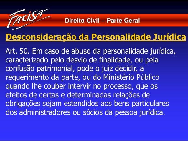Direito Civil – Parte Geral  Desconsideração da Personalidade Jurídica  Art. 50. Em caso de abuso da personalidade jurídic...
