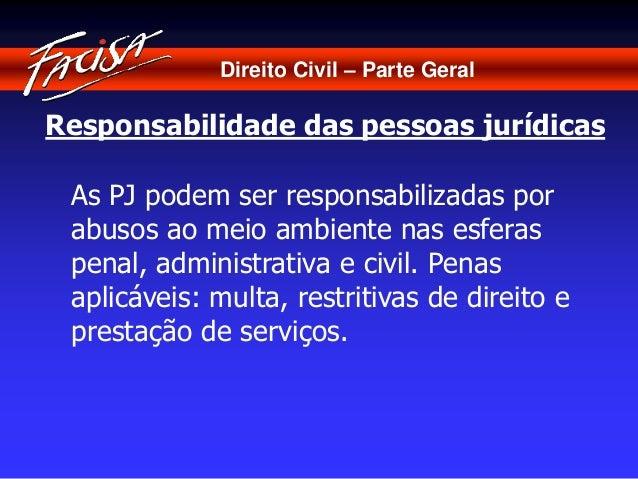 Direito Civil – Parte Geral  Responsabilidade das pessoas jurídicas  As PJ podem ser responsabilizadas por  abusos ao meio...