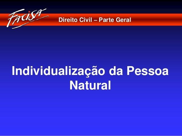 Direito Civil – Parte Geral  Individualização da Pessoa  Natural