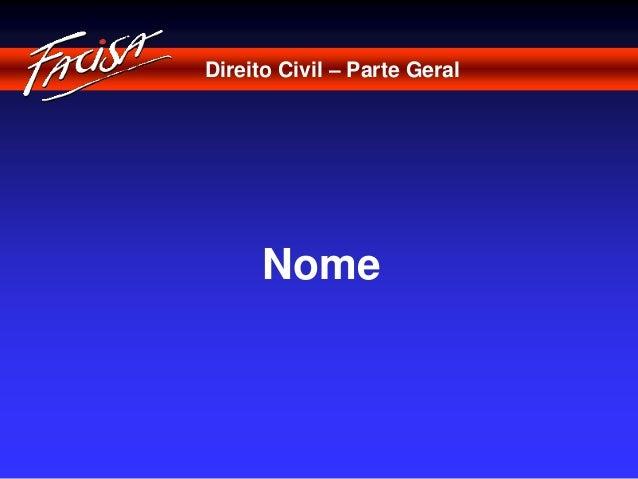 Direito Civil – Parte Geral  Nome