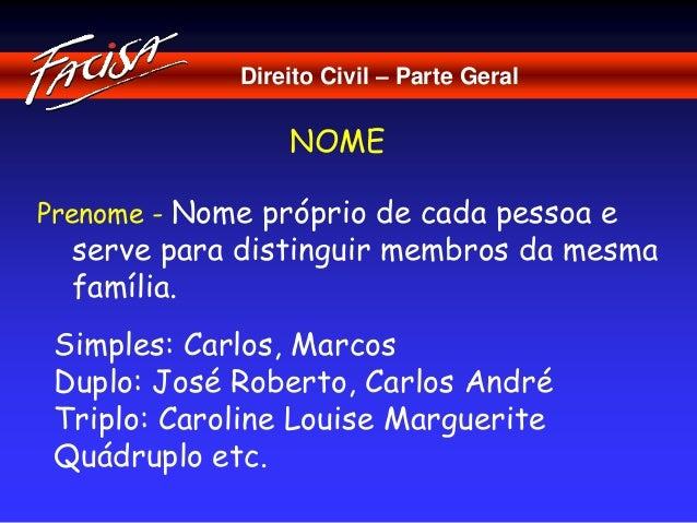 Direito Civil – Parte Geral  NOME  Prenome - Nome próprio de cada pessoa e  serve para distinguir membros da mesma  famíli...