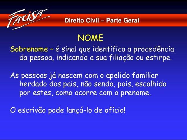 Direito Civil – Parte Geral  NOME  Sobrenome – é sinal que identifica a procedência  da pessoa, indicando a sua filiação o...