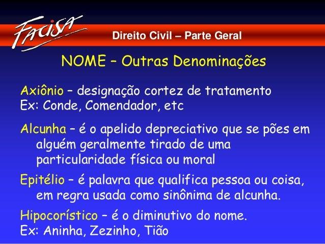 Direito Civil – Parte Geral  NOME – Outras Denominações  Axiônio – designação cortez de tratamento  Ex: Conde, Comendador,...