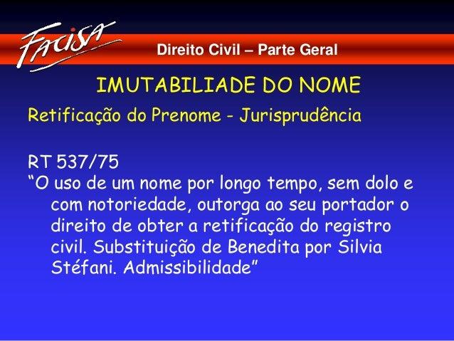 """Direito Civil – Parte Geral  IMUTABILIADE DO NOME  Retificação do Prenome - Jurisprudência  RT 537/75  """"O uso de um nome p..."""