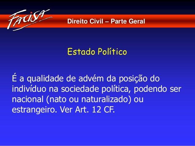 Direito Civil – Parte Geral  Estado Político  É a qualidade de advém da posição do  indivíduo na sociedade política, poden...