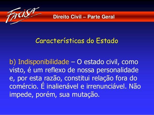Direito Civil – Parte Geral  Características do Estado  b) Indisponibilidade – O estado civil, como  visto, é um reflexo d...