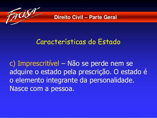 Direito Civil – Parte Geral  Características do Estado  c) Imprescritível – Não se perde nem se  adquire o estado pela pre...