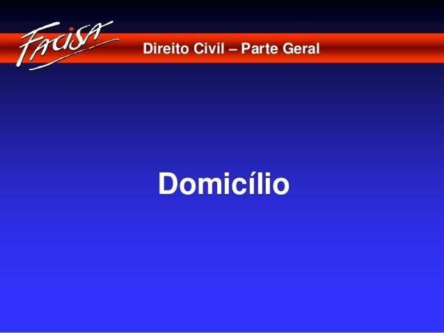 Direito Civil – Parte Geral  Domicílio