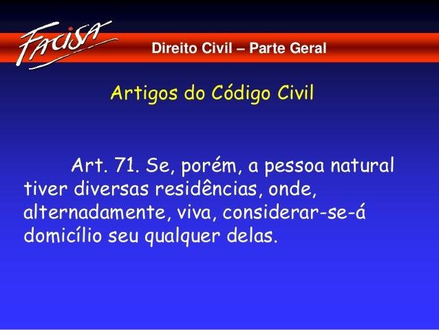 Direito Civil – Parte Geral  Artigos do Código Civil  Art. 71. Se, porém, a pessoa natural  tiver diversas residências, on...