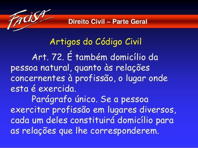 Direito Civil – Parte Geral  Artigos do Código Civil  Art. 72. É também domicílio da  pessoa natural, quanto às relações  ...
