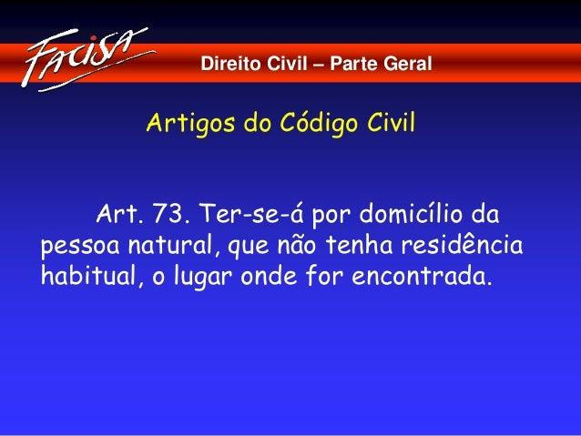 Direito Civil – Parte Geral  Artigos do Código Civil  Art. 73. Ter-se-á por domicílio da  pessoa natural, que não tenha re...