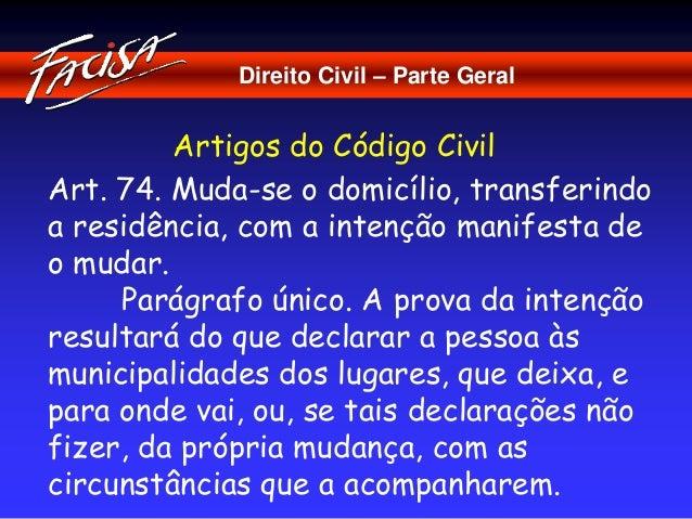 Direito Civil – Parte Geral  Artigos do Código Civil  Art. 74. Muda-se o domicílio, transferindo  a residência, com a inte...