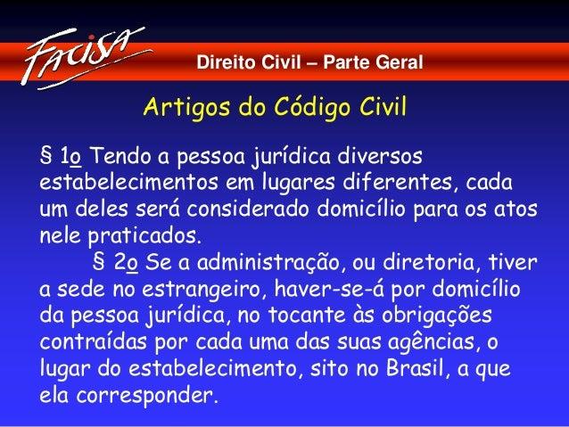 Direito Civil – Parte Geral  Artigos do Código Civil  § 1o Tendo a pessoa jurídica diversos  estabelecimentos em lugares d...