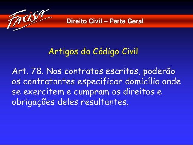 Direito Civil – Parte Geral  Artigos do Código Civil  Art. 78. Nos contratos escritos, poderão  os contratantes especifica...
