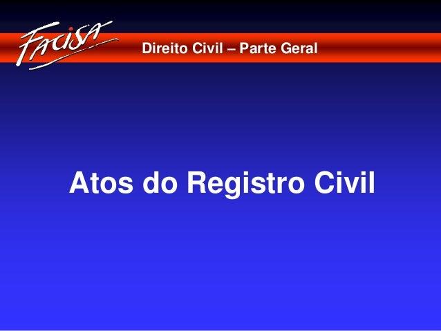 Direito Civil – Parte Geral  Atos do Registro Civil