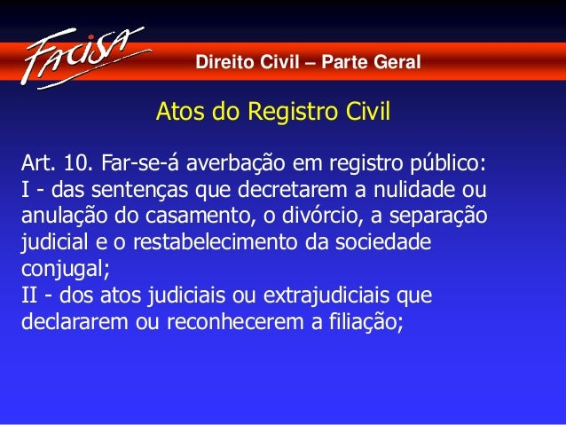 Direito Civil – Parte Geral  Atos do Registro Civil  Art. 10. Far-se-á averbação em registro público:  I - das sentenças q...