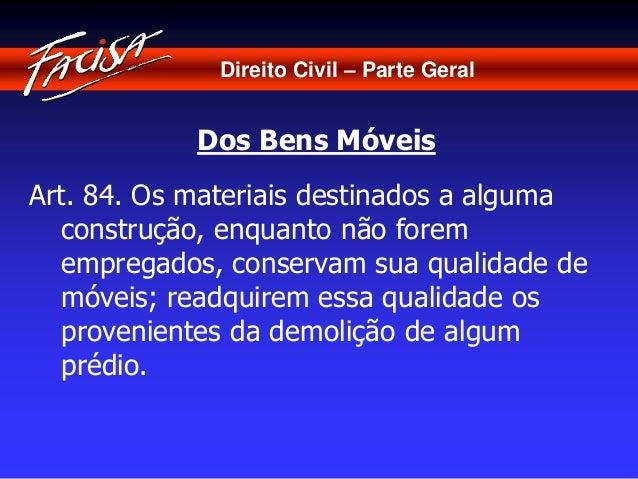 Direito Civil – Parte Geral  Dos Bens Móveis  Art. 84. Os materiais destinados a alguma  construção, enquanto não forem  e...