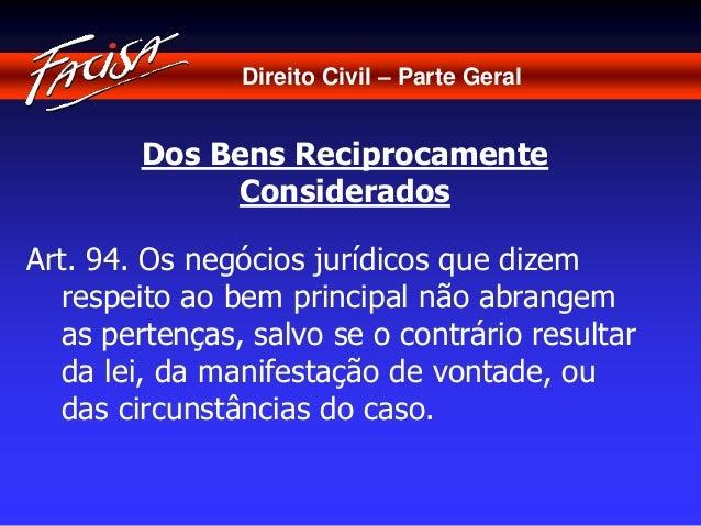 Direito Civil – Parte Geral  Dos Bens Reciprocamente  Considerados  Art. 94. Os negócios jurídicos que dizem  respeito ao ...