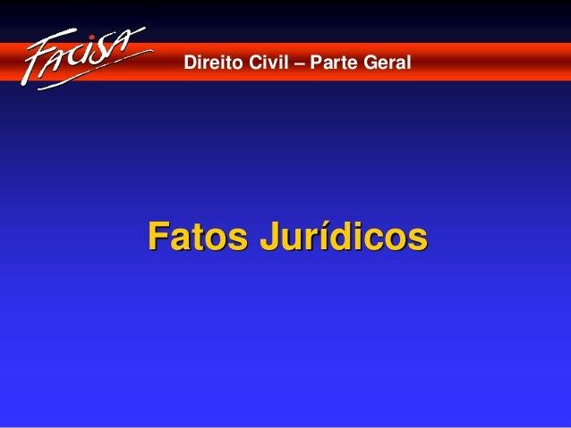 Direito Civil – Parte Geral  Fatos Jurídicos
