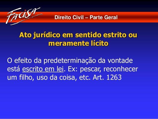 Direito Civil – Parte Geral  Ato jurídico em sentido estrito ou  meramente lícito  O efeito da predeterminação da vontade ...