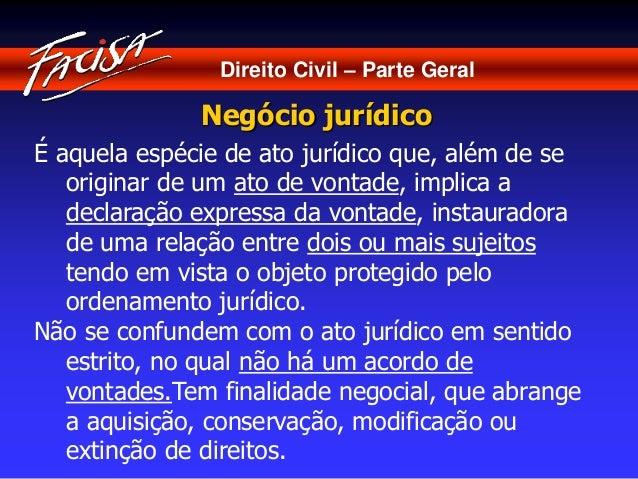 Direito Civil – Parte Geral  Negócio jurídico  É aquela espécie de ato jurídico que, além de se  originar de um ato de von...