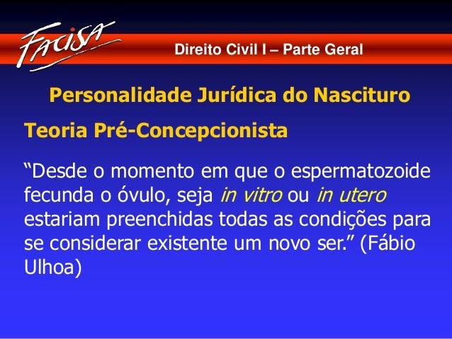 """Direito Civil I – Parte Geral  Personalidade Jurídica do Nascituro  Teoria Pré-Concepcionista  """"Desde o momento em que o e..."""