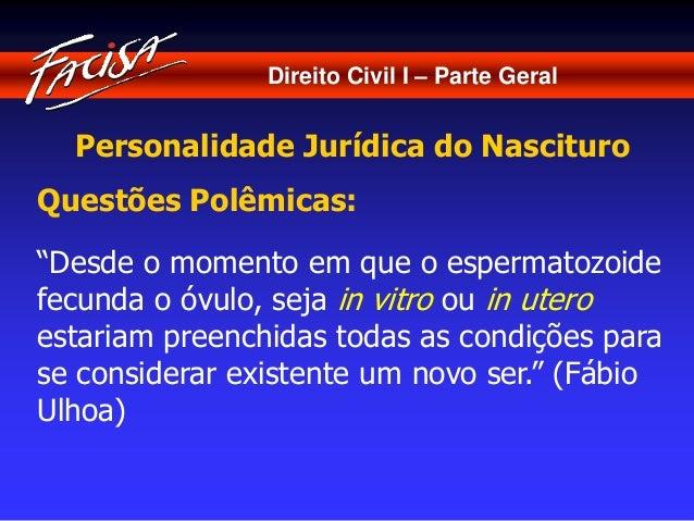 """Direito Civil I – Parte Geral  Personalidade Jurídica do Nascituro  Questões Polêmicas:  """"Desde o momento em que o esperma..."""