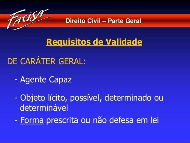 Direito Civil – Parte Geral  Requisitos de Validade  DE CARÁTER GERAL:  - Agente Capaz  - Objeto lícito, possível, determi...