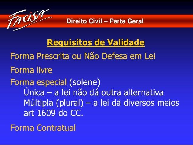 Direito Civil – Parte Geral  Requisitos de Validade  Forma Prescrita ou Não Defesa em Lei  Forma livre  Forma especial (so...