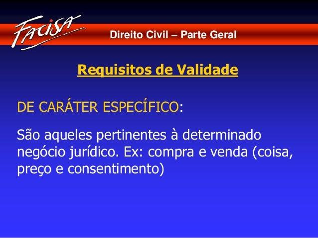 Direito Civil – Parte Geral  Requisitos de Validade  DE CARÁTER ESPECÍFICO:  São aqueles pertinentes à determinado  negóci...