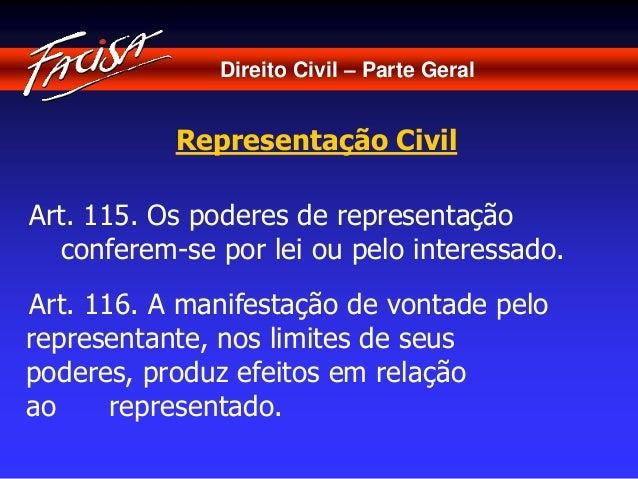 Direito Civil – Parte Geral  Representação Civil  Art. 115. Os poderes de representação  conferem-se por lei ou pelo inter...