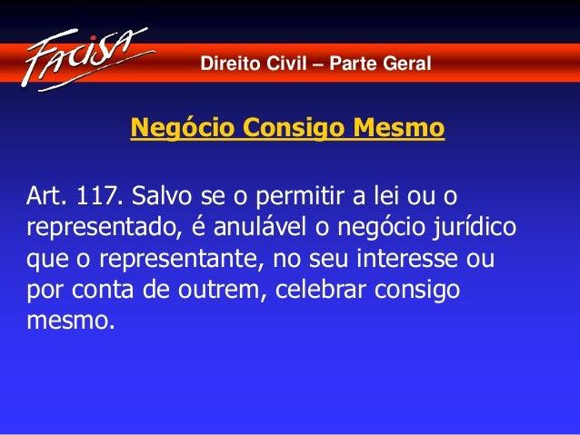 Direito Civil – Parte Geral  Negócio Consigo Mesmo  Art. 117. Salvo se o permitir a lei ou o  representado, é anulável o n...