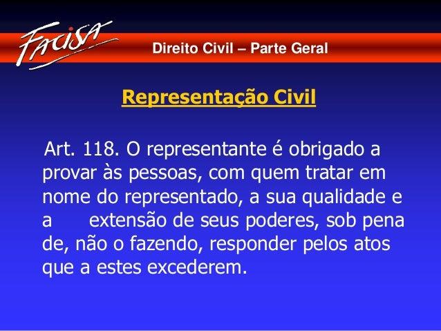 Direito Civil – Parte Geral  Representação Civil  Art. 118. O representante é obrigado a  provar às pessoas, com quem trat...