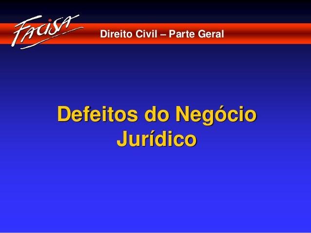 Direito Civil – Parte Geral  Defeitos do Negócio  Jurídico