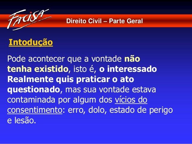 Direito Civil – Parte Geral  Intodução  Pode acontecer que a vontade não  tenha existido, isto é, o interessado  Realmente...