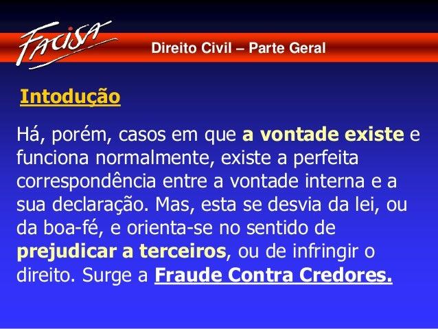 Direito Civil – Parte Geral  Intodução  Há, porém, casos em que a vontade existe e  funciona normalmente, existe a perfeit...