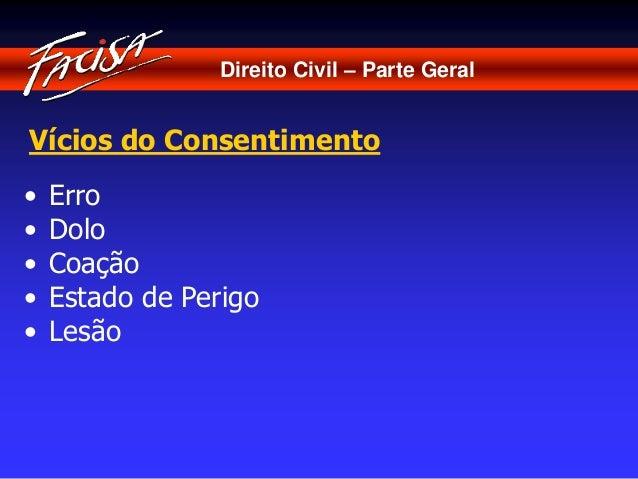 Direito Civil – Parte Geral  Vícios do Consentimento  • Erro  • Dolo  • Coação  • Estado de Perigo  • Lesão