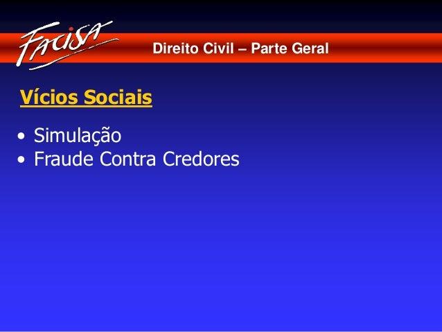 Direito Civil – Parte Geral  Vícios Sociais  • Simulação  • Fraude Contra Credores