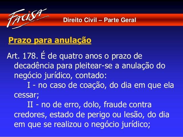 Direito Civil – Parte Geral  Prazo para anulação  Art. 178. É de quatro anos o prazo de  decadência para pleitear-se a anu...