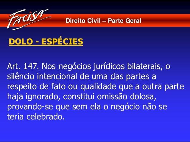 Direito Civil – Parte Geral  DOLO - ESPÉCIES  Art. 147. Nos negócios jurídicos bilaterais, o  silêncio intencional de uma ...