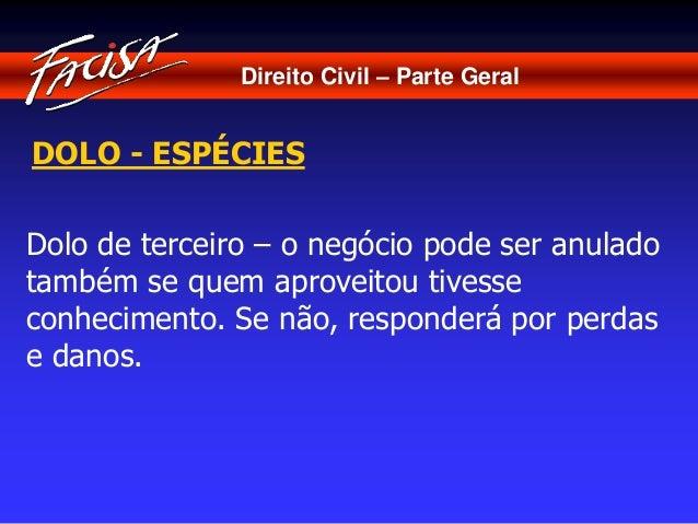 Direito Civil – Parte Geral  DOLO - ESPÉCIES  Dolo de terceiro – o negócio pode ser anulado  também se quem aproveitou tiv...