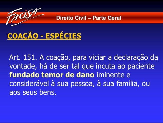Direito Civil – Parte Geral  COAÇÃO - ESPÉCIES  Art. 151. A coação, para viciar a declaração da  vontade, há de ser tal qu...