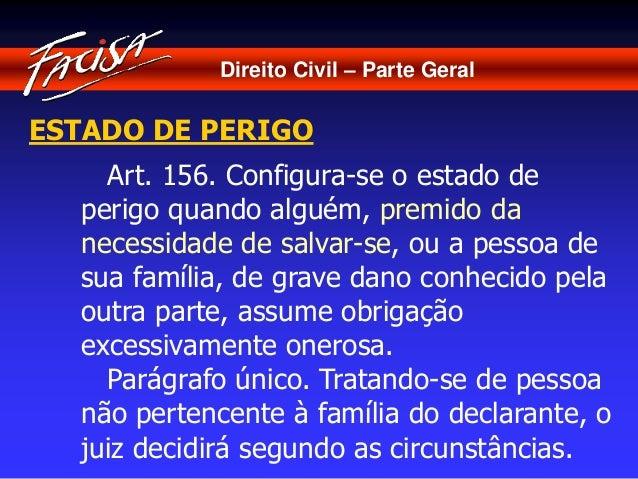 Direito Civil – Parte Geral  ESTADO DE PERIGO  Art. 156. Configura-se o estado de  perigo quando alguém, premido da  neces...