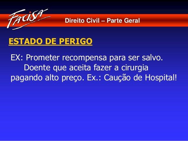 Direito Civil – Parte Geral  ESTADO DE PERIGO  EX: Prometer recompensa para ser salvo.  Doente que aceita fazer a cirurgia...
