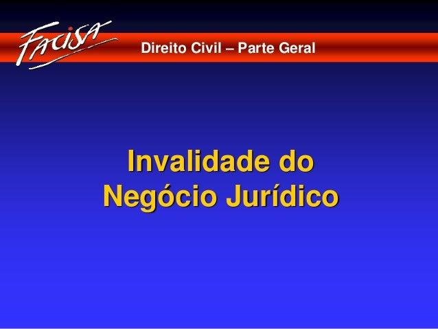 Direito Civil – Parte Geral  Invalidade do  Negócio Jurídico