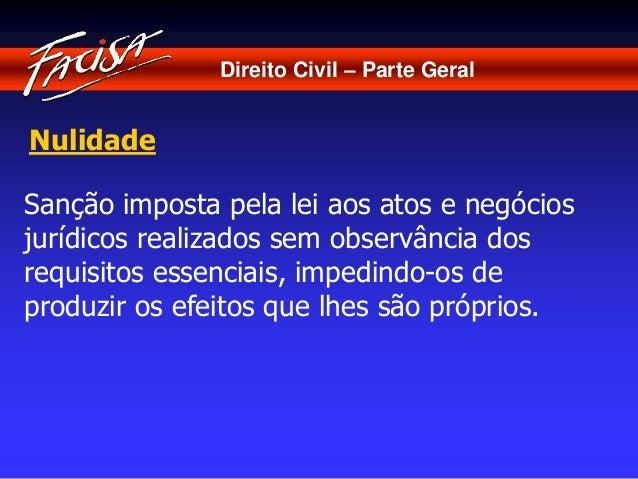 Direito Civil – Parte Geral  Nulidade  Sanção imposta pela lei aos atos e negócios  jurídicos realizados sem observância d...