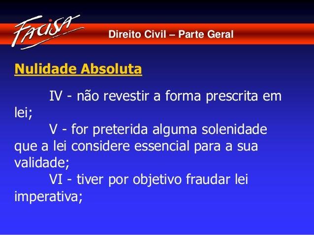 Direito Civil – Parte Geral  Nulidade Absoluta  IV - não revestir a forma prescrita em  lei;  V - for preterida alguma sol...
